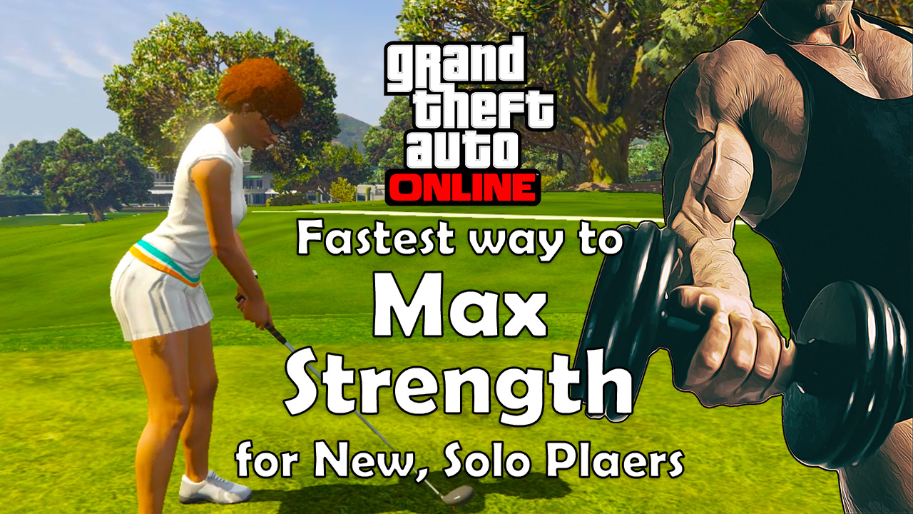 Max Your Strength Solo, Low Level Character (GTA Online)